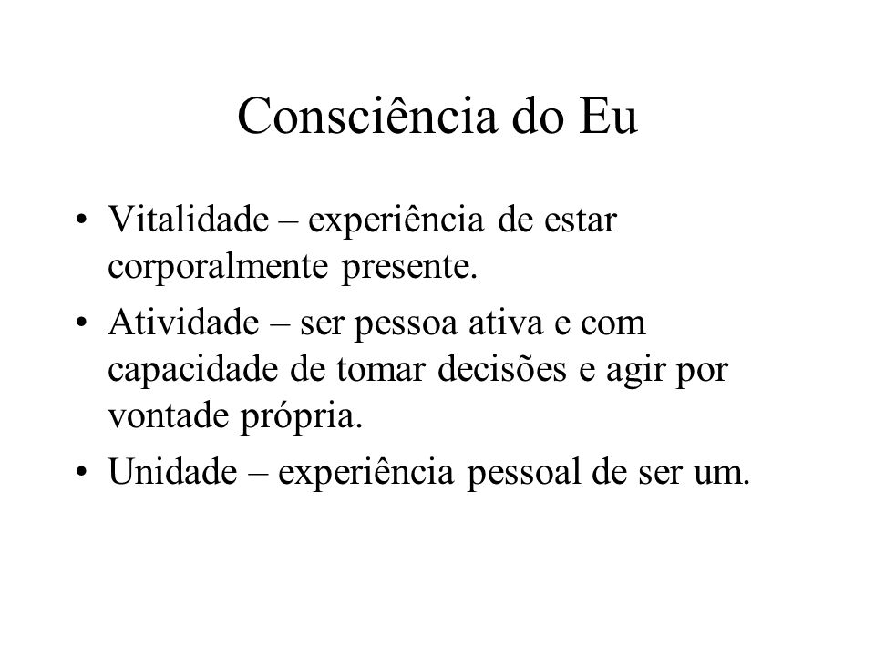 Consciência do Eu Vitalidade – experiência de estar corporalmente presente.