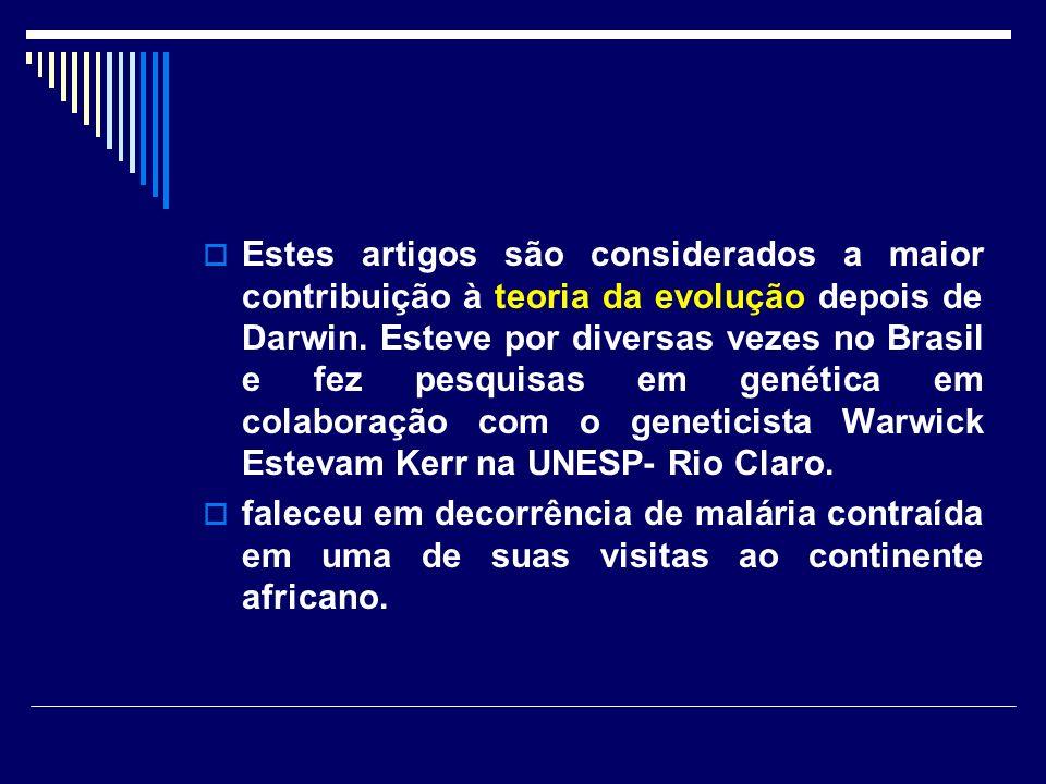 Estes artigos são considerados a maior contribuição à teoria da evolução depois de Darwin. Esteve por diversas vezes no Brasil e fez pesquisas em genética em colaboração com o geneticista Warwick Estevam Kerr na UNESP- Rio Claro.