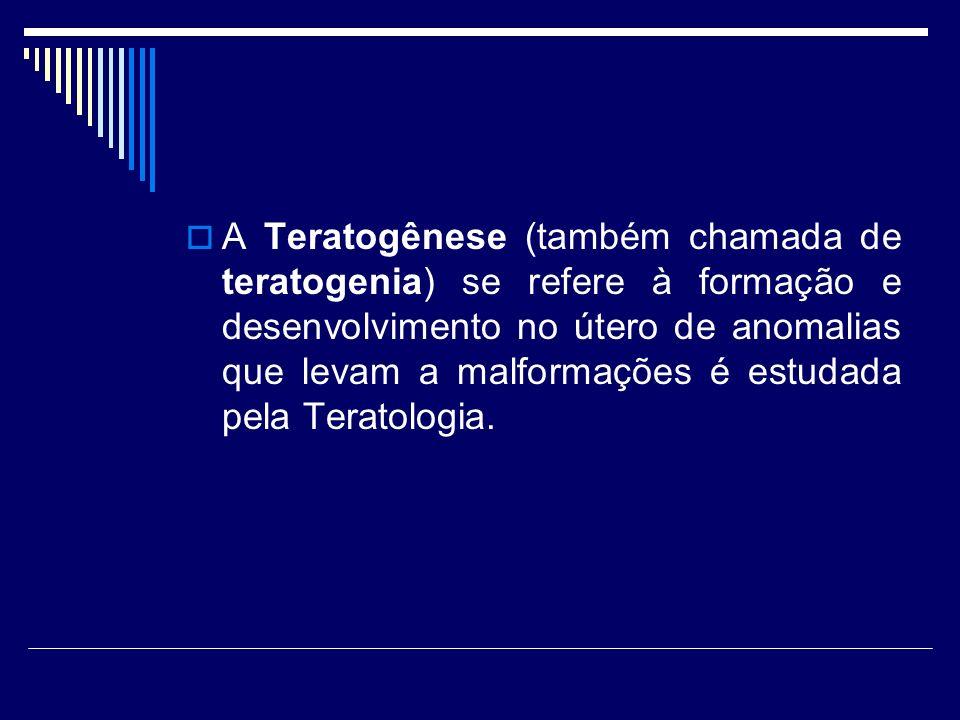 A Teratogênese (também chamada de teratogenia) se refere à formação e desenvolvimento no útero de anomalias que levam a malformações é estudada pela Teratologia.