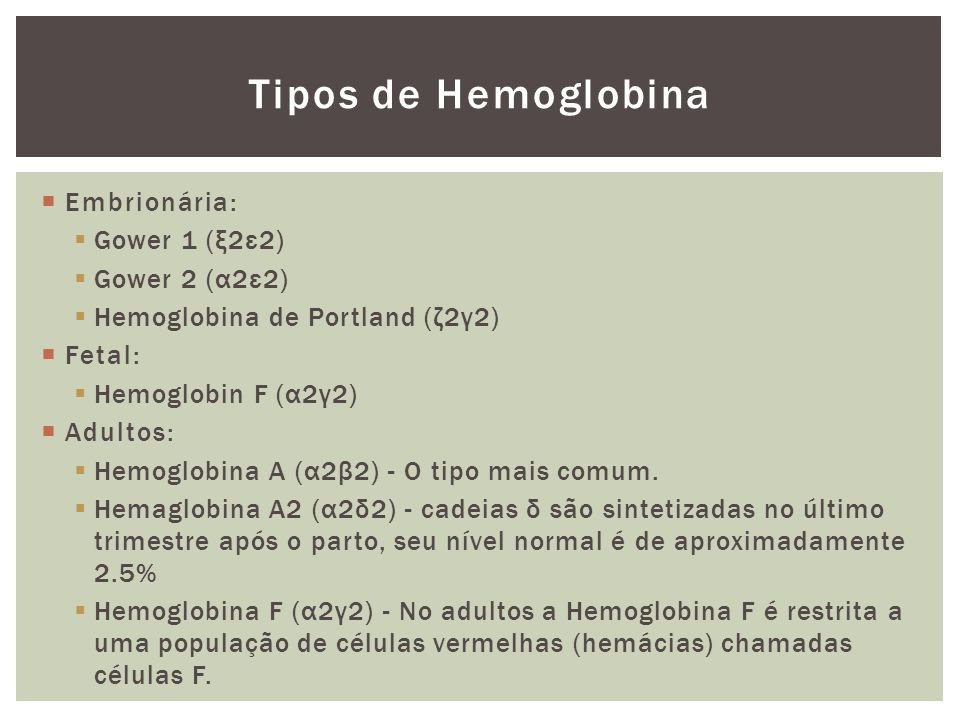 Tipos de Hemoglobina Embrionária: Gower 1 (ξ2ε2) Gower 2 (α2ε2)