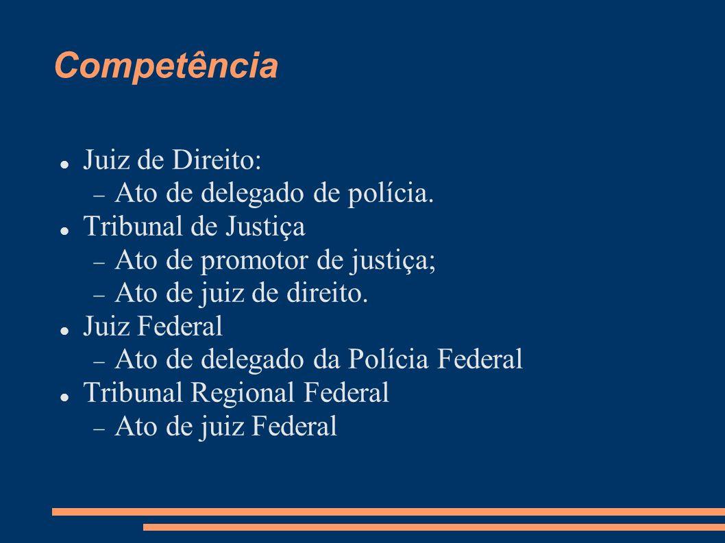 Competência Juiz de Direito: Ato de delegado de polícia.