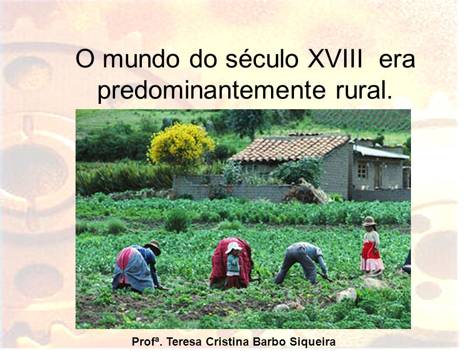 O mundo do século XVIII era predominantemente rural.