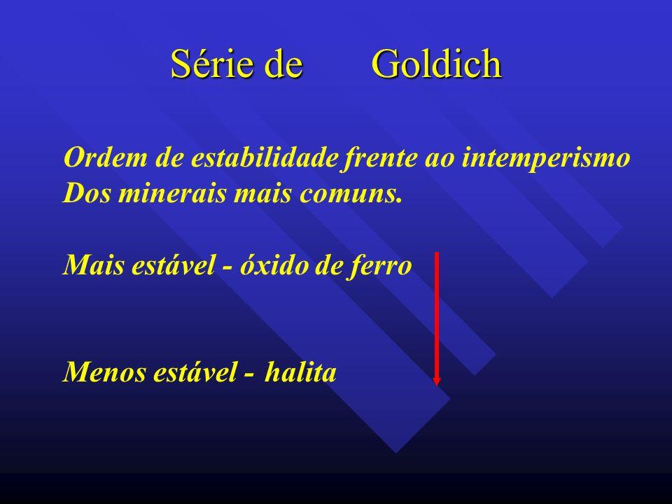 Série de Goldich Ordem de estabilidade frente ao intemperismo
