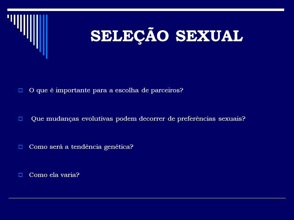 SELEÇÃO SEXUAL O que é importante para a escolha de parceiros