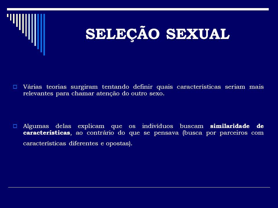 SELEÇÃO SEXUAL Várias teorias surgiram tentando definir quais características seriam mais relevantes para chamar atenção do outro sexo.