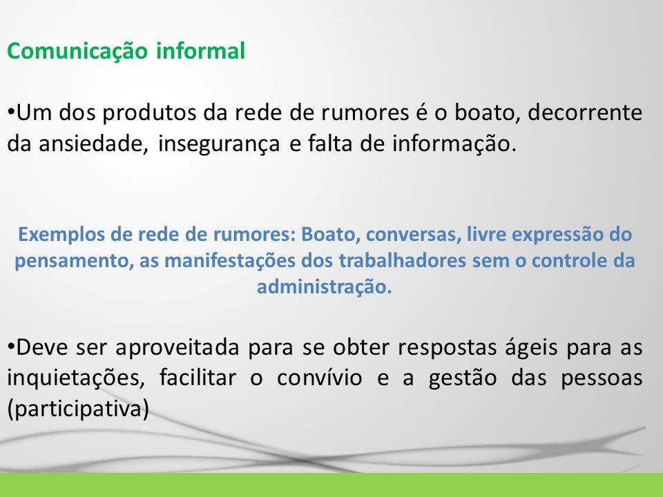 Comunicação informalUm dos produtos da rede de rumores é o boato, decorrente da ansiedade, insegurança e falta de informação.