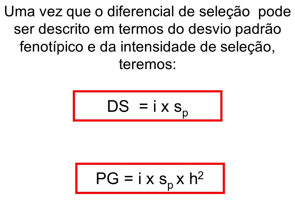 Uma vez que o diferencial de seleção pode ser descrito em termos do desvio padrão fenotípico e da intensidade de seleção, teremos: