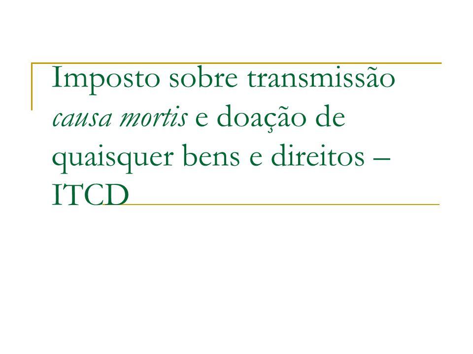 Imposto sobre transmissão causa mortis e doação de quaisquer bens e direitos – ITCD
