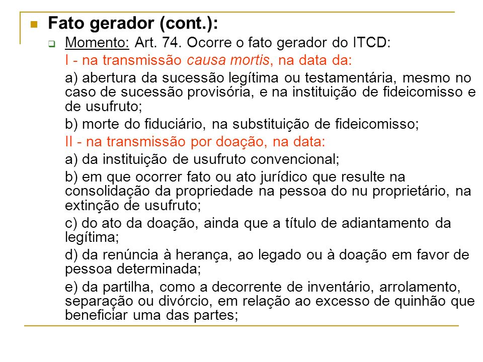Fato gerador (cont.): Momento: Art. 74. Ocorre o fato gerador do ITCD: