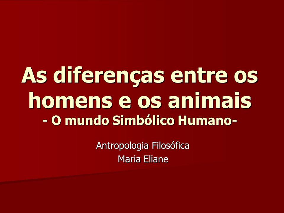 As diferenças entre os homens e os animais - O mundo Simbólico Humano-