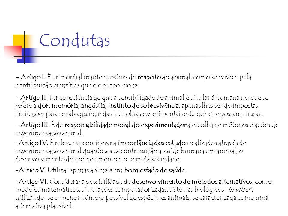 Condutas - Artigo I. É primordial manter postura de respeito ao animal, como ser vivo e pela contribuição científica que ele proporciona.