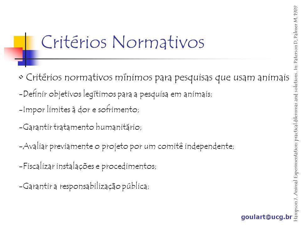 Critérios Normativos Critérios normativos mínimos para pesquisas que usam animais. Definir objetivos legítimos para a pesquisa em animais;