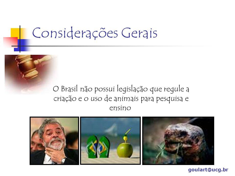 Considerações Gerais O Brasil não possui legislação que regule a criação e o uso de animais para pesquisa e ensino.