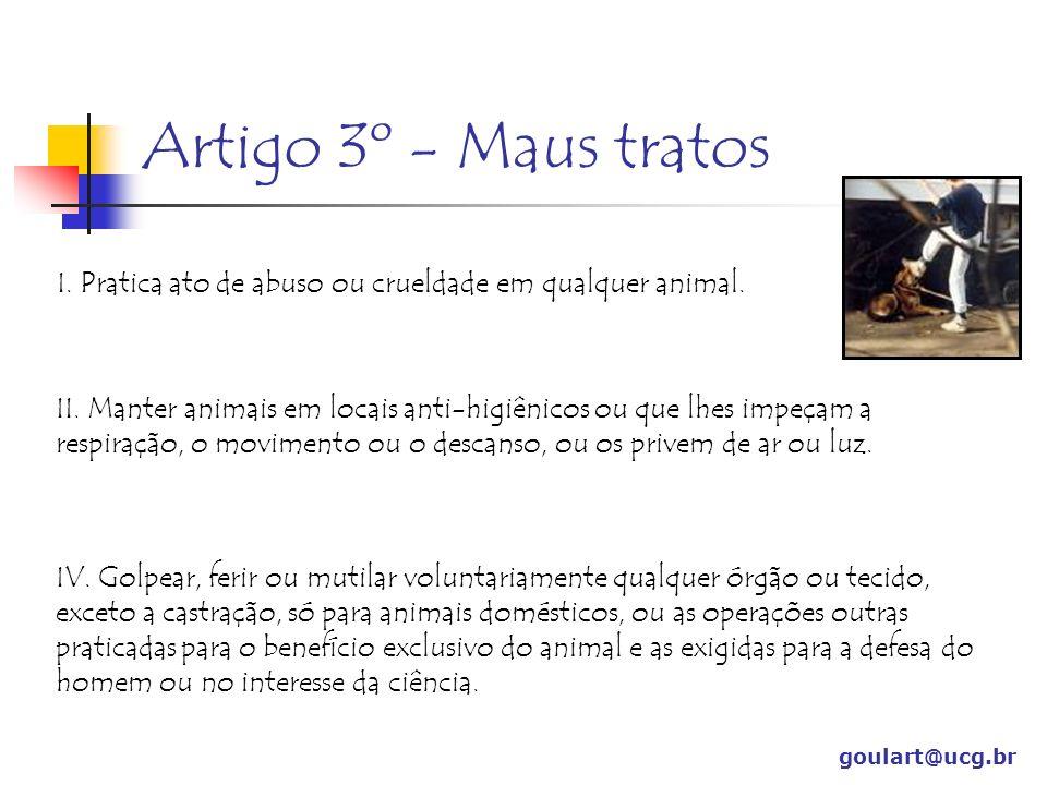 Artigo 3º - Maus tratos I. Pratica ato de abuso ou crueldade em qualquer animal.