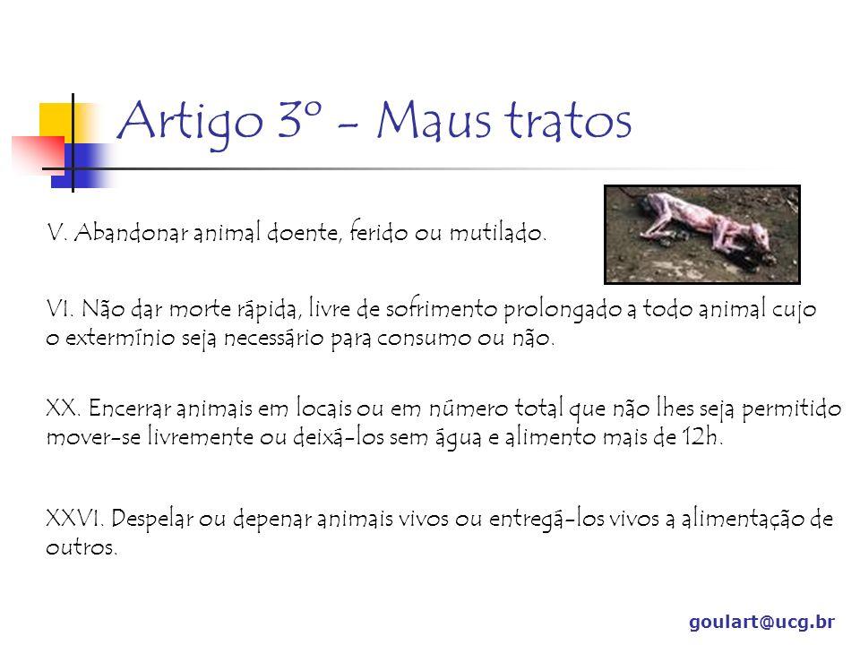 Artigo 3º - Maus tratos V. Abandonar animal doente, ferido ou mutilado.