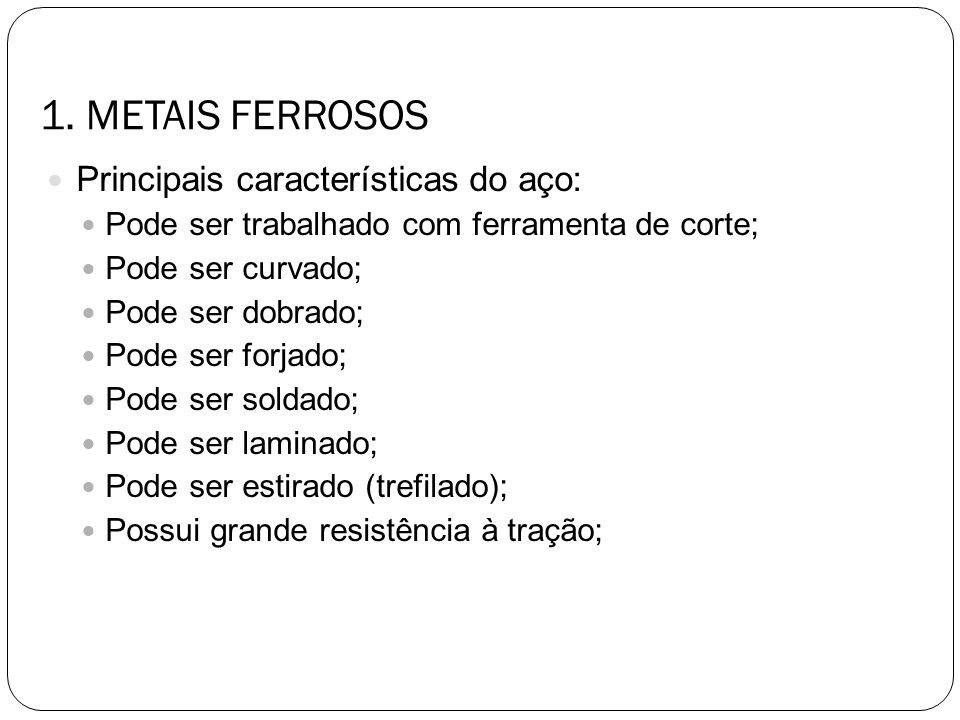 1. METAIS FERROSOS Principais características do aço: