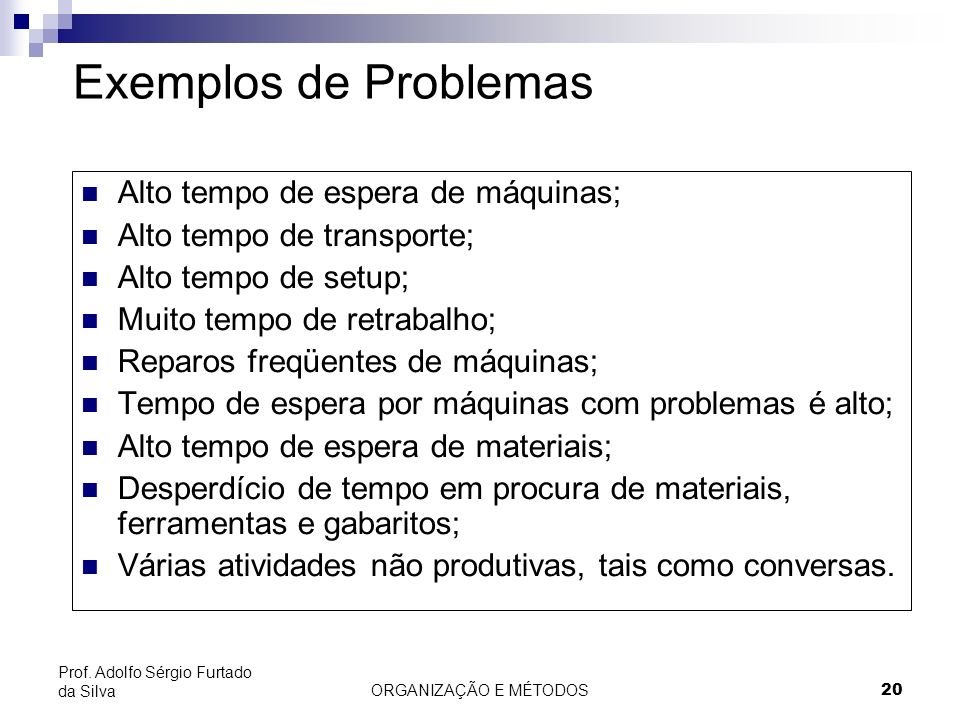Exemplos de Problemas Alto tempo de espera de máquinas;
