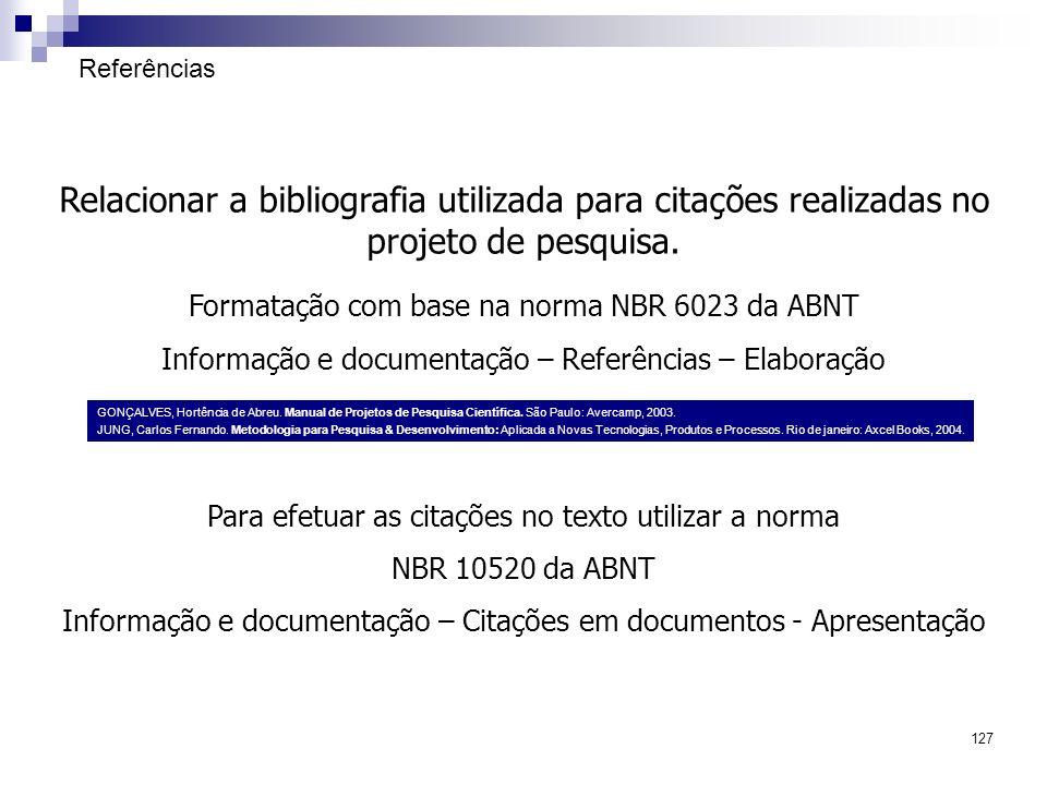 Referências Relacionar a bibliografia utilizada para citações realizadas no projeto de pesquisa. Formatação com base na norma NBR 6023 da ABNT.