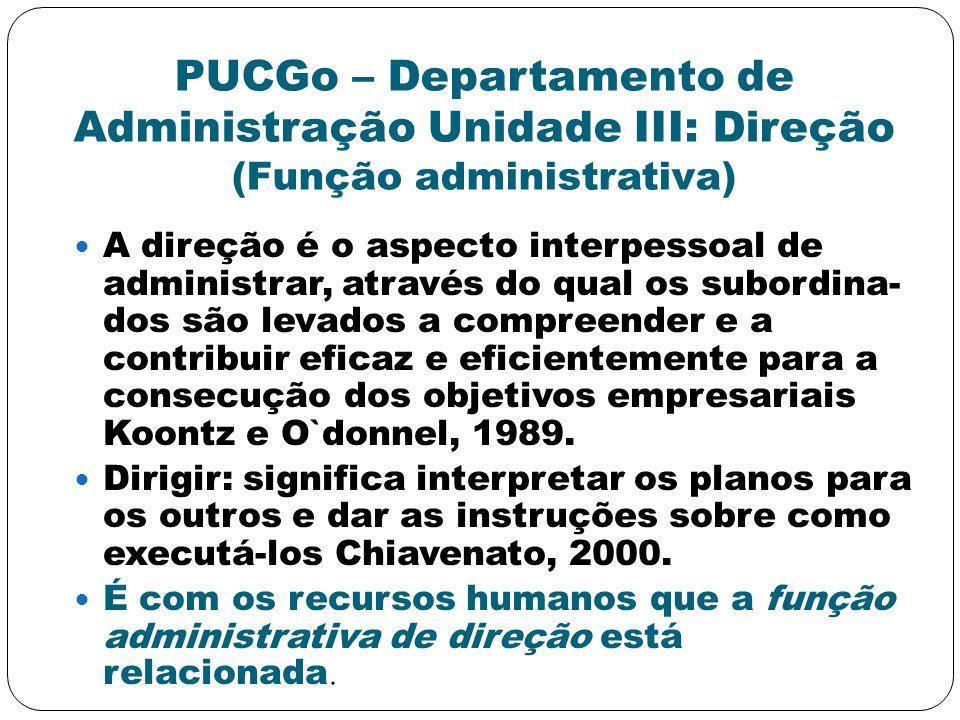 PUCGo – Departamento de Administração Unidade III: Direção (Função administrativa)