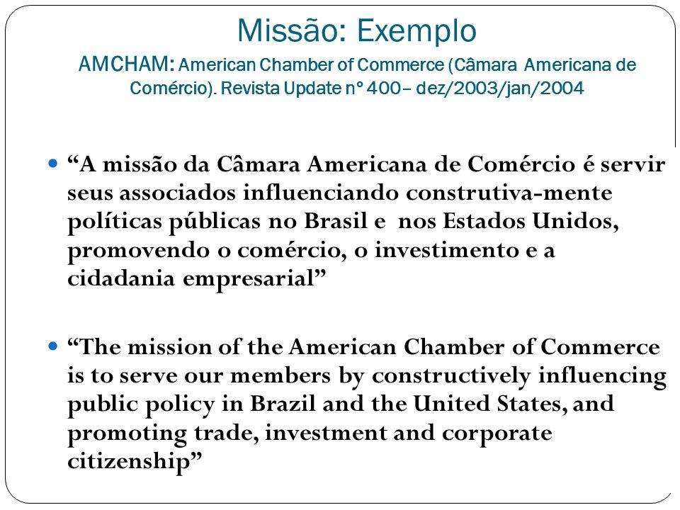Missão: Exemplo AMCHAM: American Chamber of Commerce (Câmara Americana de Comércio). Revista Update nº 400– dez/2003/jan/2004