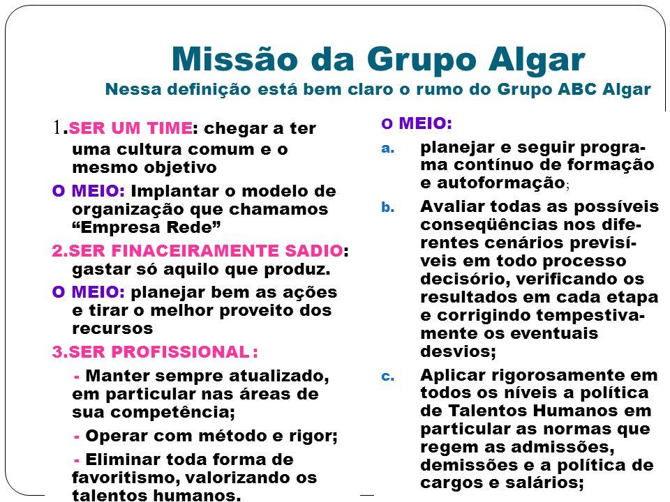Missão da Grupo Algar Nessa definição está bem claro o rumo do Grupo ABC Algar