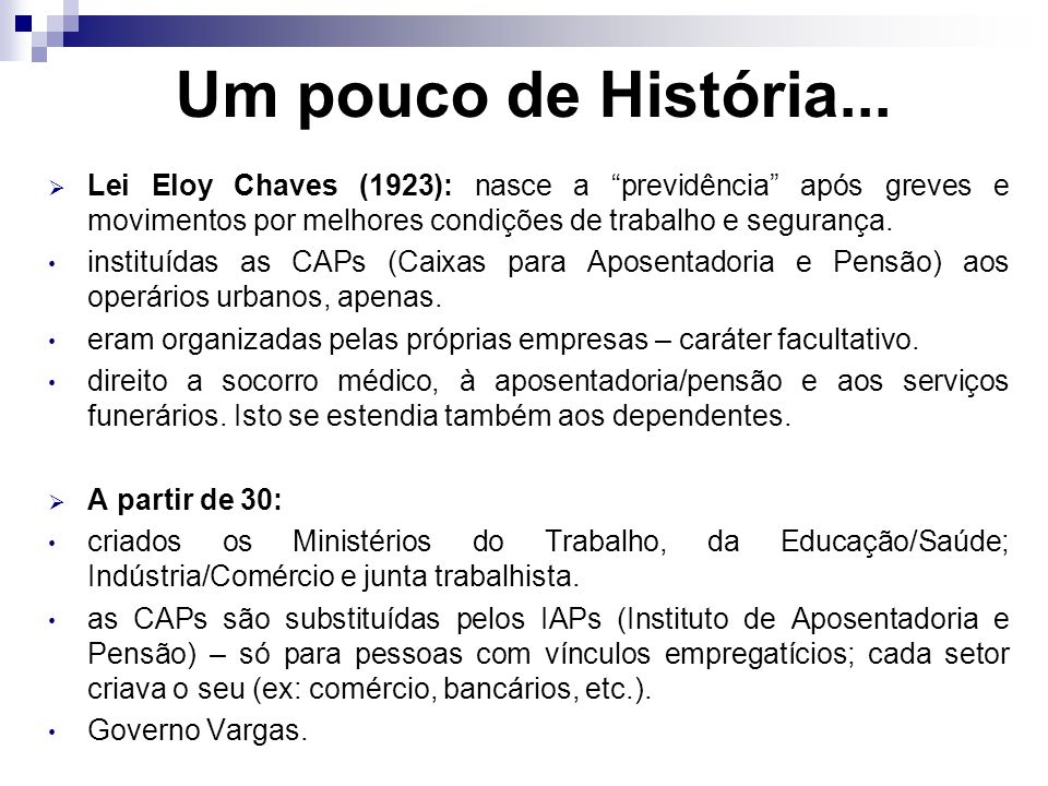 Um pouco de História... Lei Eloy Chaves (1923): nasce a previdência após greves e movimentos por melhores condições de trabalho e segurança.