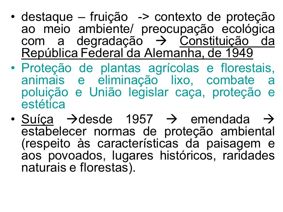 destaque – fruição -> contexto de proteção ao meio ambiente/ preocupação ecológica com a degradação  Constituição da República Federal da Alemanha, de 1949