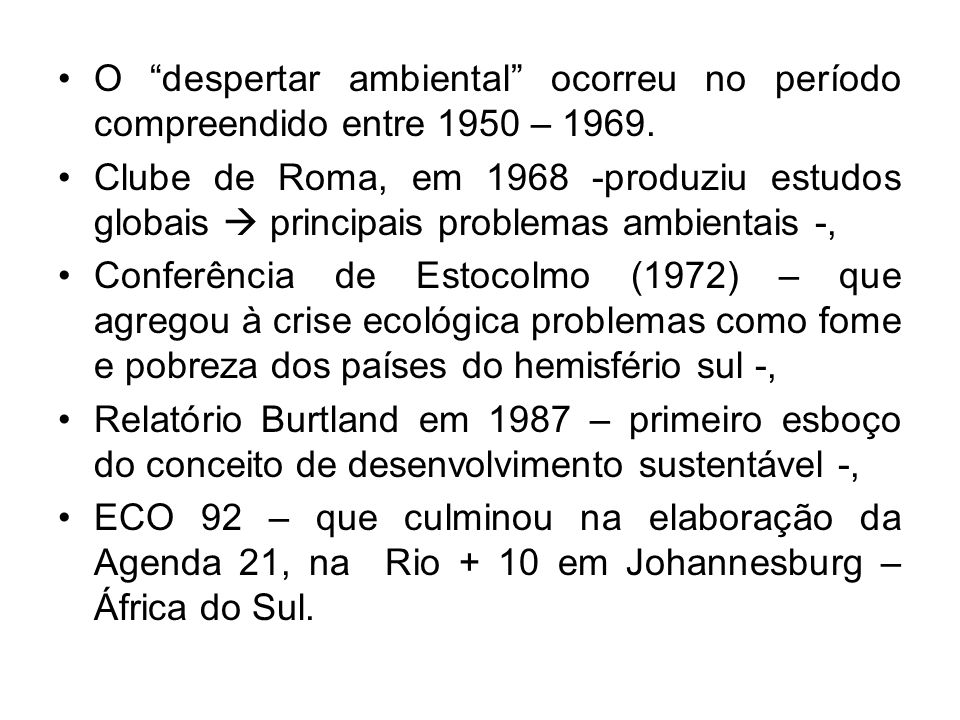 O despertar ambiental ocorreu no período compreendido entre 1950 – 1969.