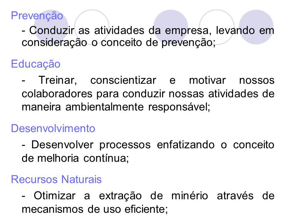 Prevenção - Conduzir as atividades da empresa, levando em consideração o conceito de prevenção; Educação.