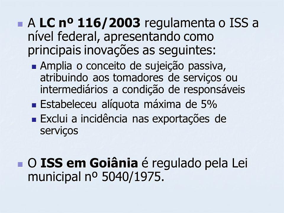 O ISS em Goiânia é regulado pela Lei municipal nº 5040/1975.