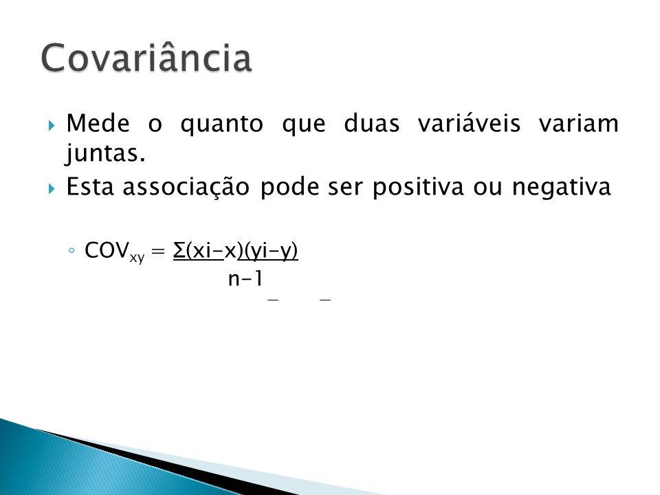 Covariância Mede o quanto que duas variáveis variam juntas.