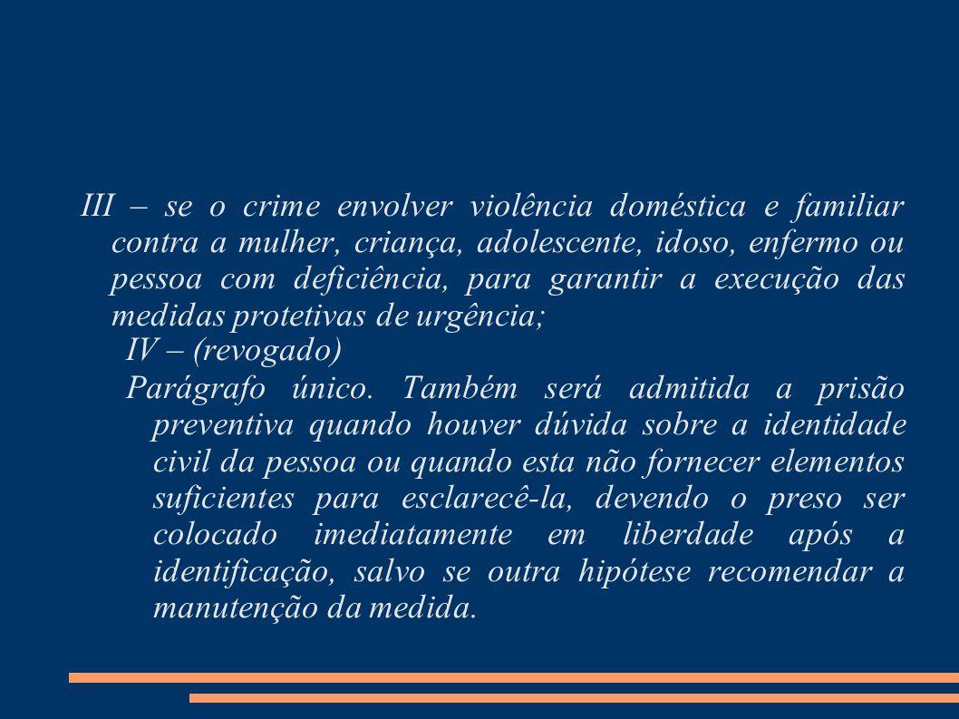 III – se o crime envolver violência doméstica e familiar contra a mulher, criança, adolescente, idoso, enfermo ou pessoa com deficiência, para garantir a execução das medidas protetivas de urgência;
