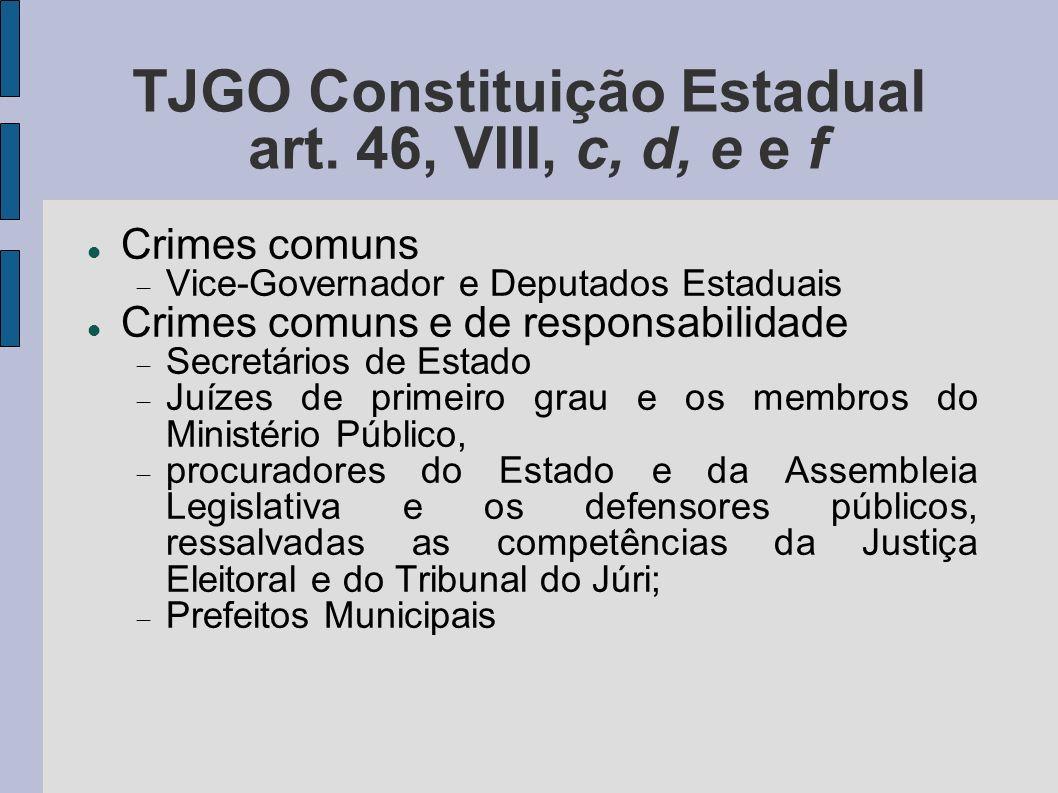 TJGO Constituição Estadual art. 46, VIII, c, d, e e f