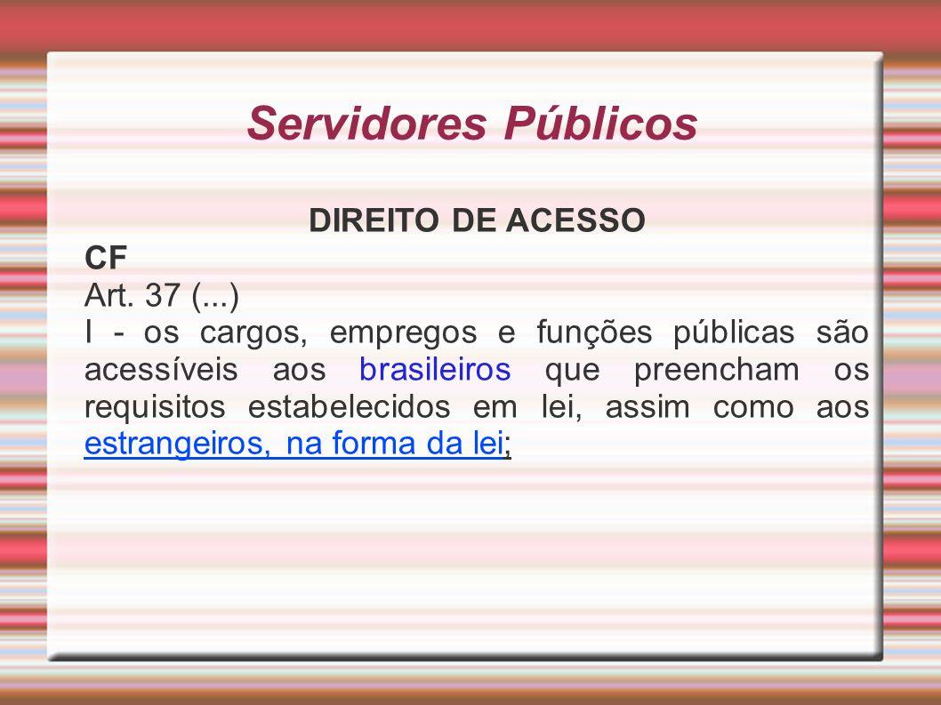 Servidores Públicos DIREITO DE ACESSO CF Art. 37 (...)