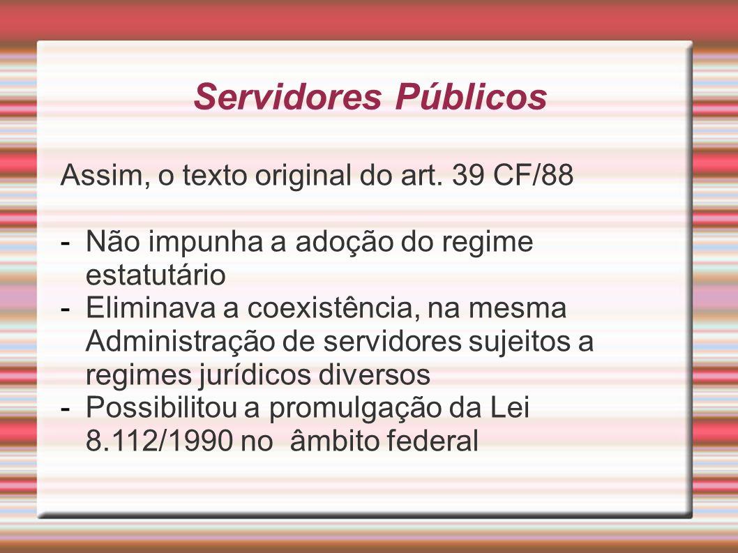 Servidores Públicos Assim, o texto original do art. 39 CF/88