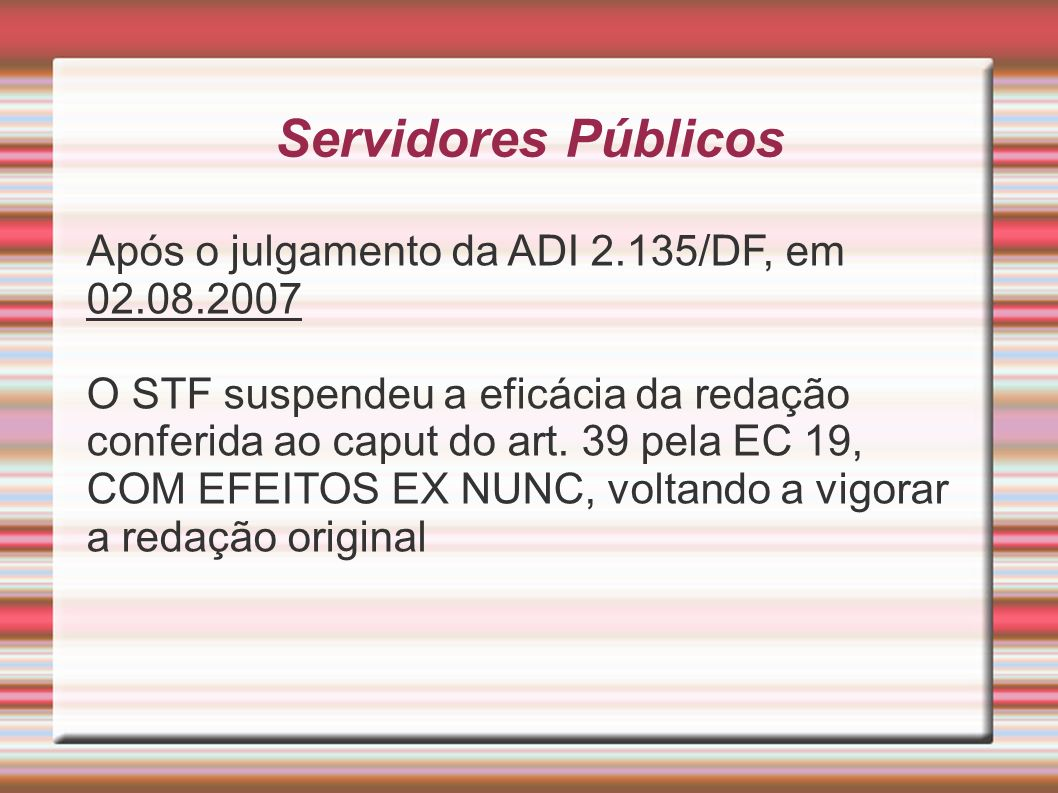 Servidores Públicos Após o julgamento da ADI 2.135/DF, em 02.08.2007