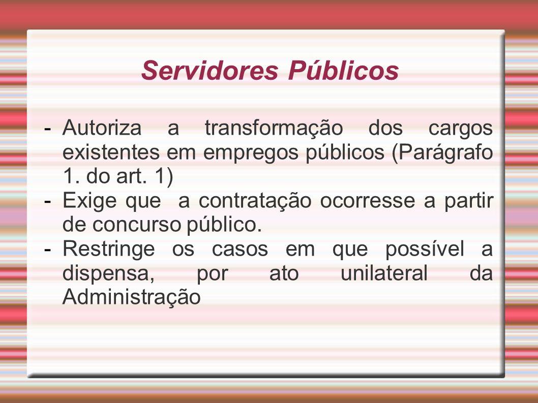 Servidores Públicos Autoriza a transformação dos cargos existentes em empregos públicos (Parágrafo 1. do art. 1)