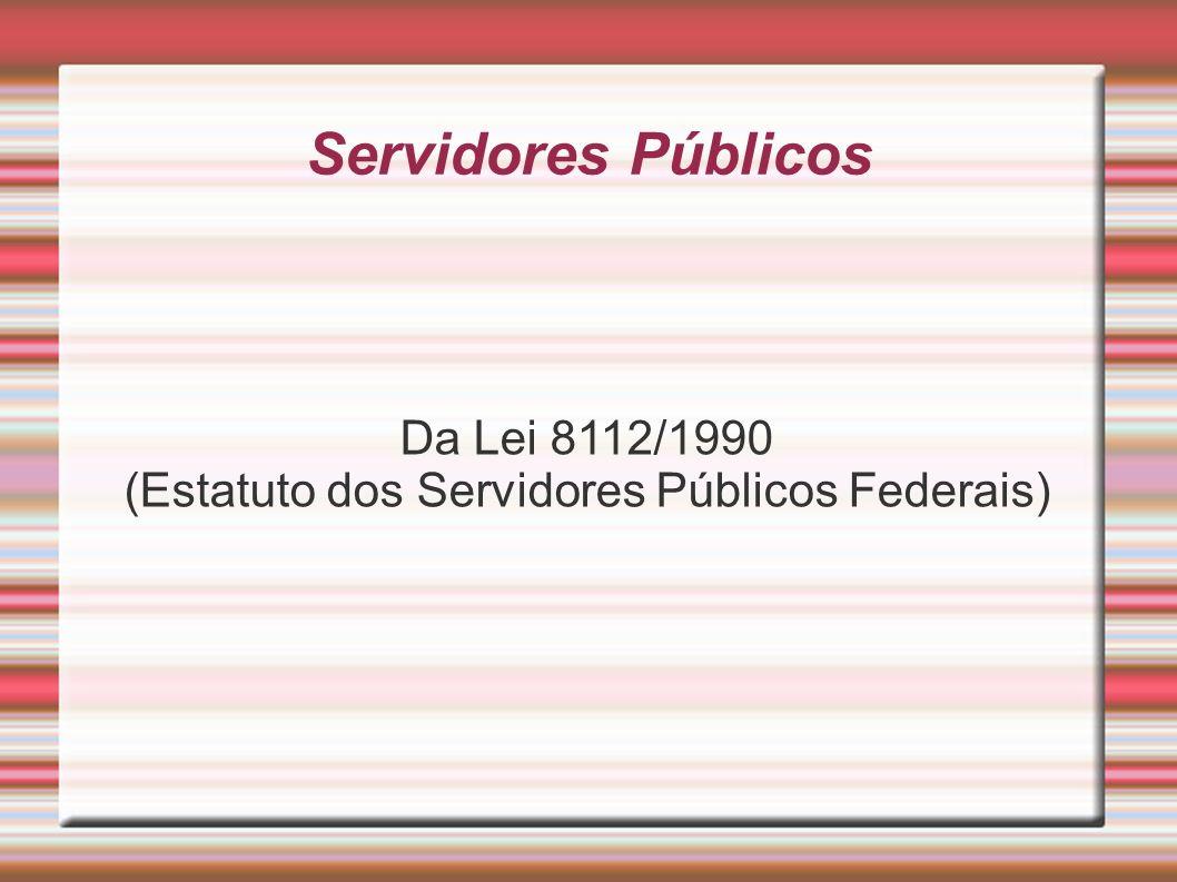 (Estatuto dos Servidores Públicos Federais)