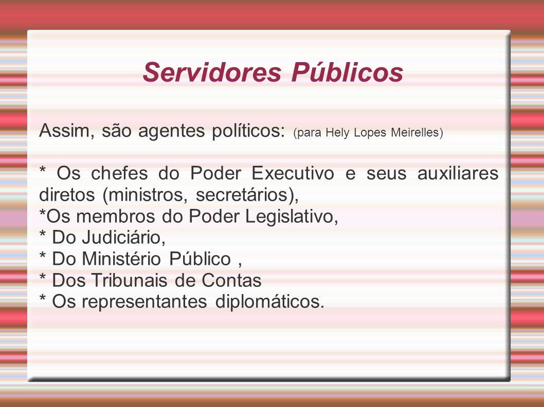 Servidores Públicos Assim, são agentes políticos: (para Hely Lopes Meirelles)