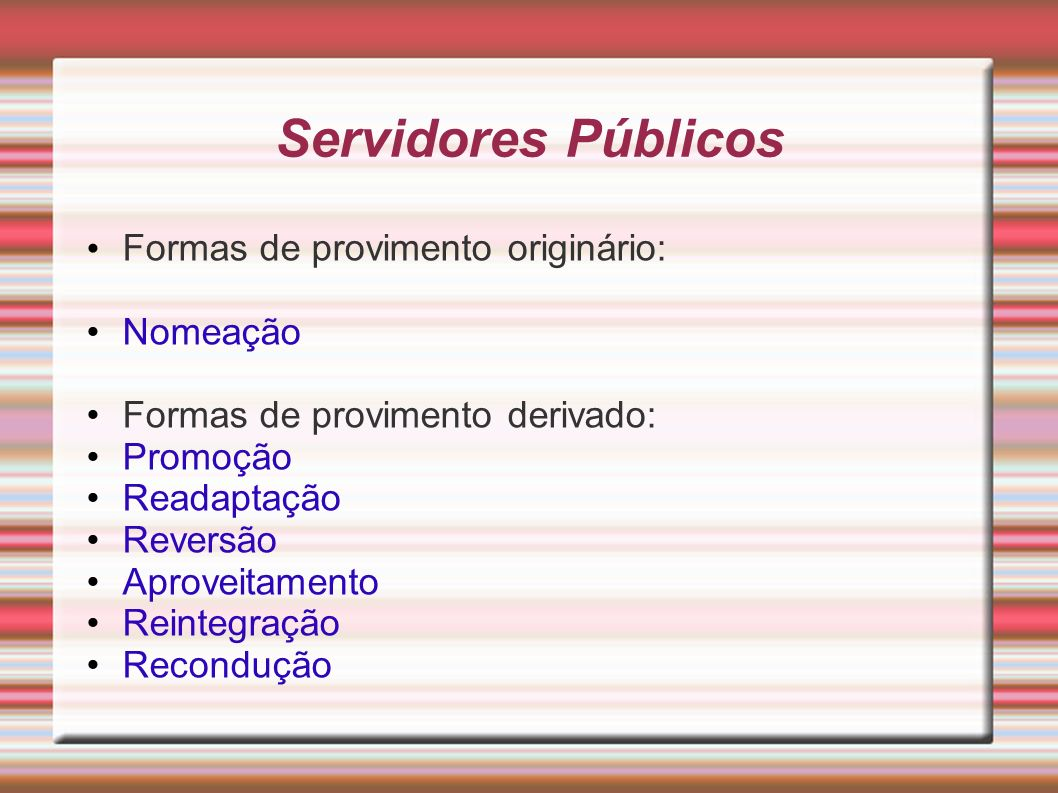 Servidores Públicos Formas de provimento originário: Nomeação