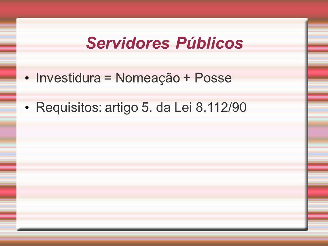 Servidores Públicos Investidura = Nomeação + Posse