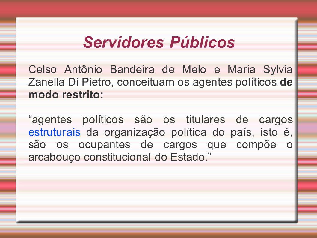Servidores Públicos Celso Antônio Bandeira de Melo e Maria Sylvia Zanella Di Pietro, conceituam os agentes políticos de modo restrito: