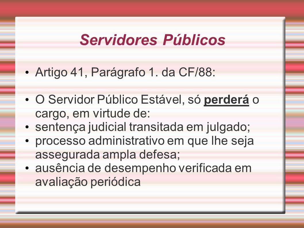 Servidores Públicos Artigo 41, Parágrafo 1. da CF/88: