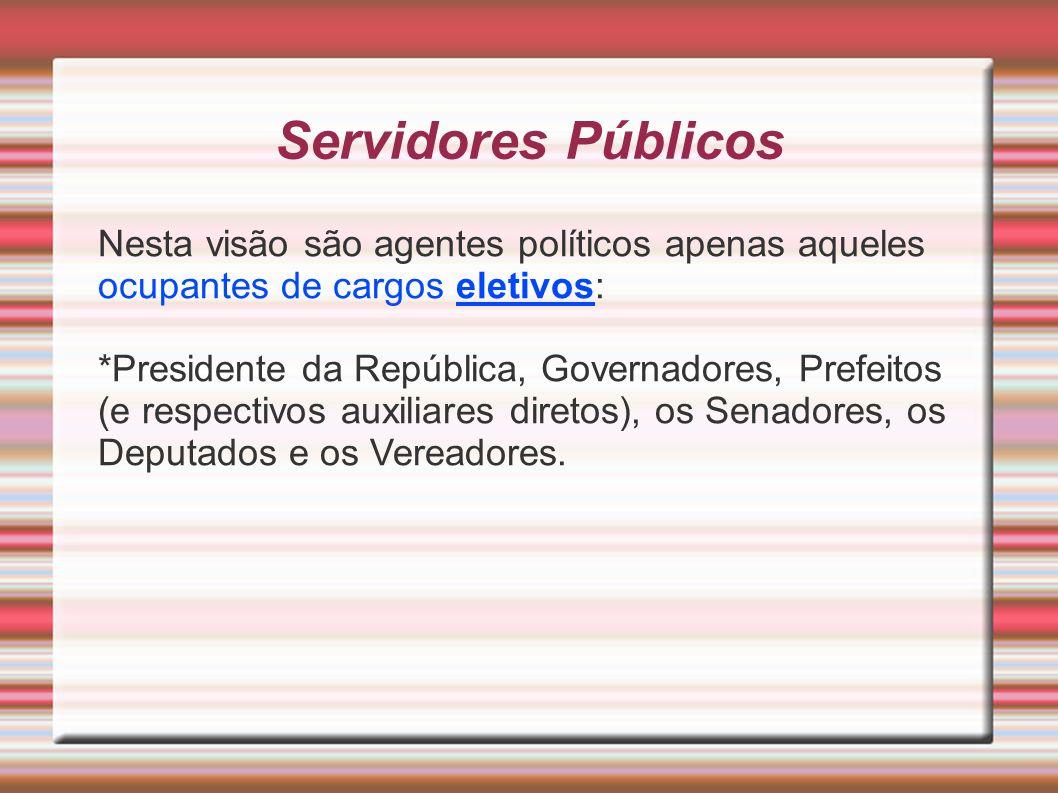Servidores Públicos Nesta visão são agentes políticos apenas aqueles ocupantes de cargos eletivos: