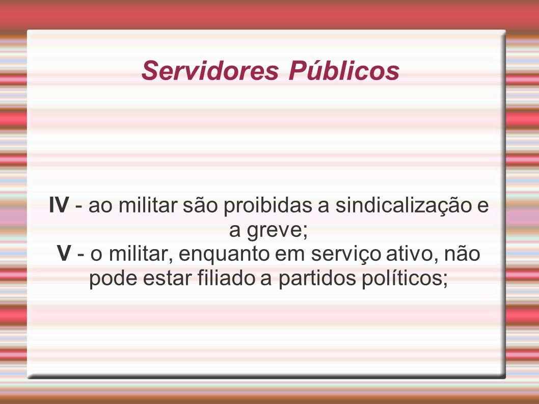 IV - ao militar são proibidas a sindicalização e a greve;