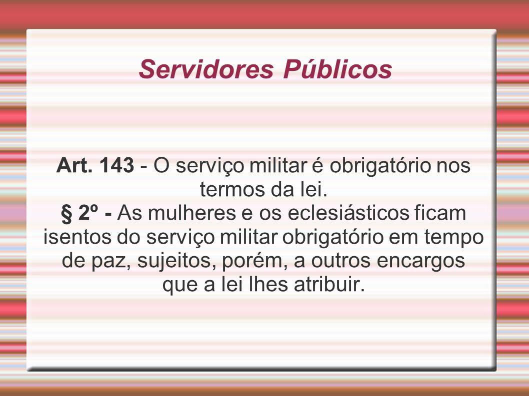 Art. 143 - O serviço militar é obrigatório nos termos da lei.