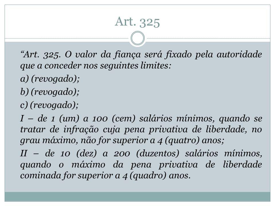 Art. 325 Art. 325. O valor da fiança será fixado pela autoridade que a conceder nos seguintes limites: