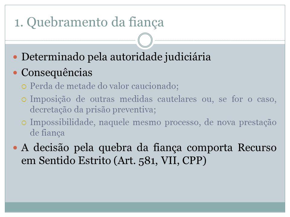 1. Quebramento da fiança Determinado pela autoridade judiciária