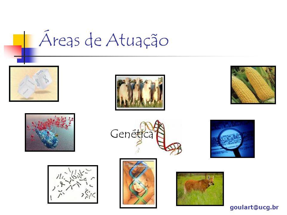 Áreas de Atuação Genética goulart@ucg.br