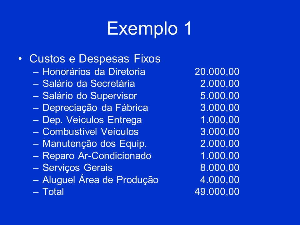 Exemplo 1 Custos e Despesas Fixos Honorários da Diretoria 20.000,00